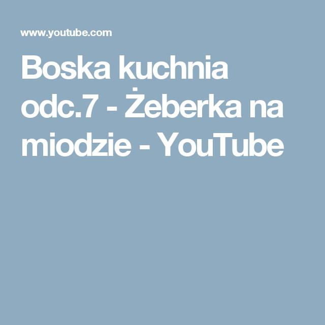 Boska Kuchnia Odc 7 Zeberka Na Miodzie Youtube Youtube