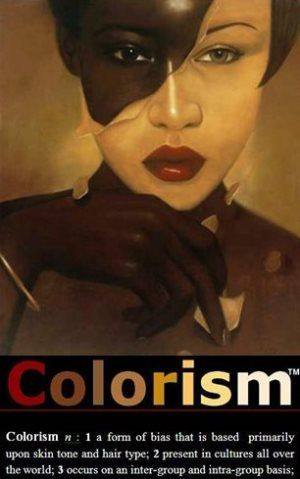 I learned only very late that colorism is one of the cruel ways in which racism manifests itself. Colorism is what we call a legitimate form