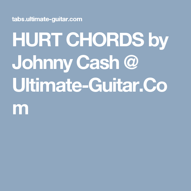 HURT CHORDS by Johnny Cash @ Ultimate-Guitar.Com | Guitar Tips &Tabs ...