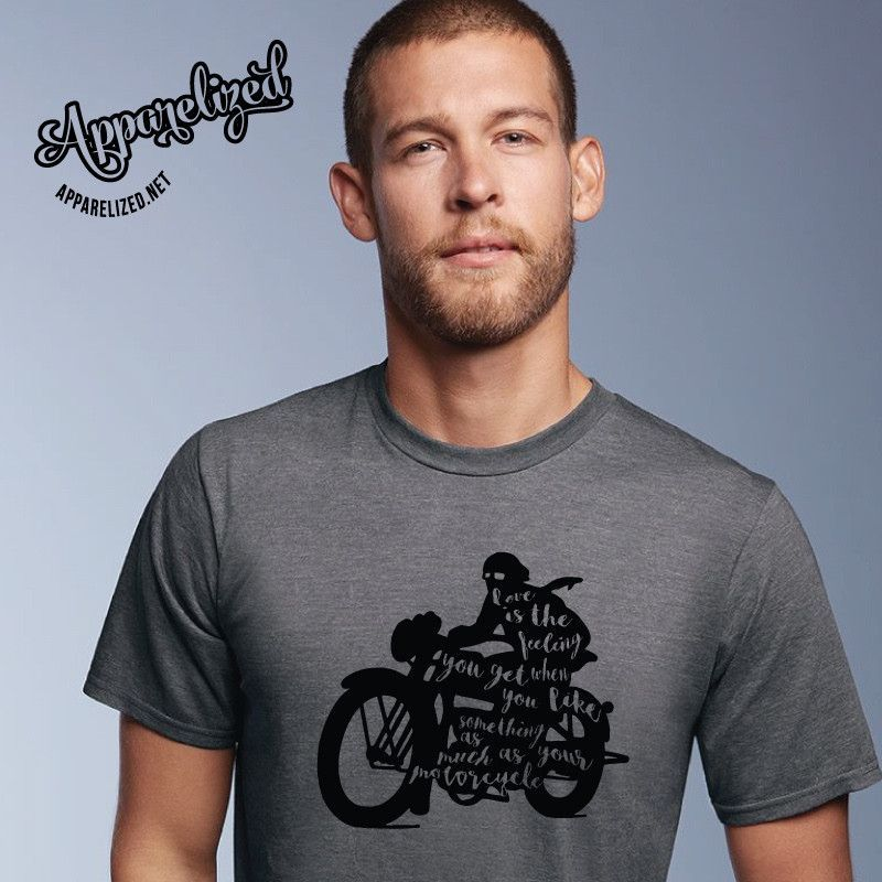 Love is the feeling you get when you like something as much as your motorcycle T-shirt
