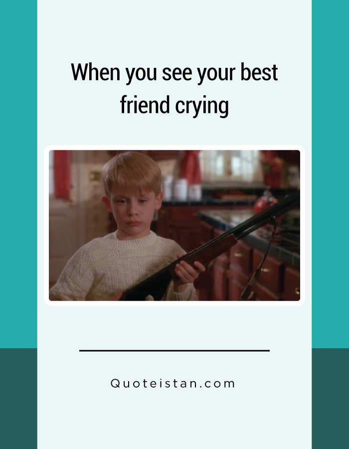When You See Your Best Friend Crying Friends Quotes Funny Friends Funny Friends Quotes