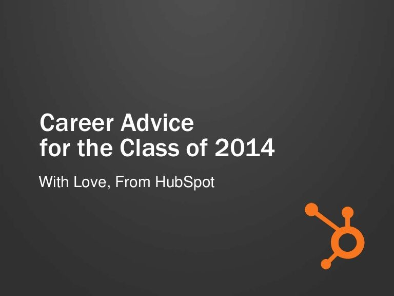Career Advice For The Class Of 2014 With Love From Hubspot By Hubspot All In One Marketing Software Via Slideshare Career Advice Marketing Software Hubspot