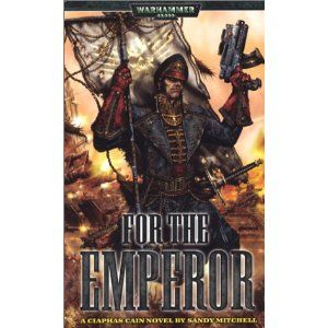 For The Emperor: A Ciaphas Cain Novel - I read it and I LOVED EVERY MINUTE OF IT!