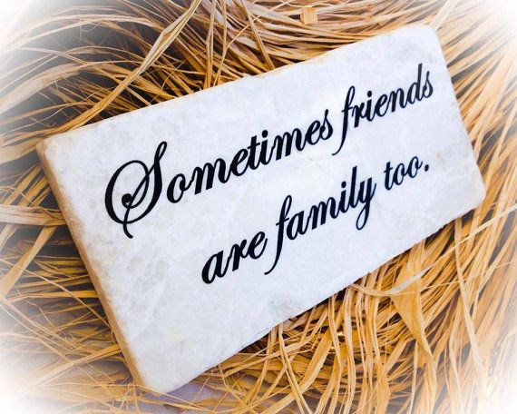 Sometimes Friends Are Family Too 3x6 Stone By