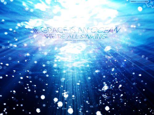 """If grace is an ocean, we're all sinking."""