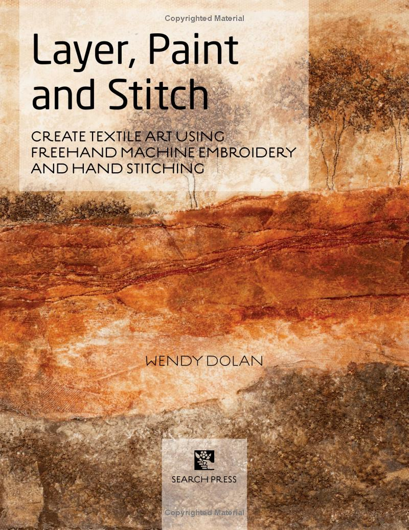 Amazon Com Layer Paint And Stitch The Textile Artist Ebook Dolan Wendy Kindle Store In 2020 Textile Artists Painting Textiles