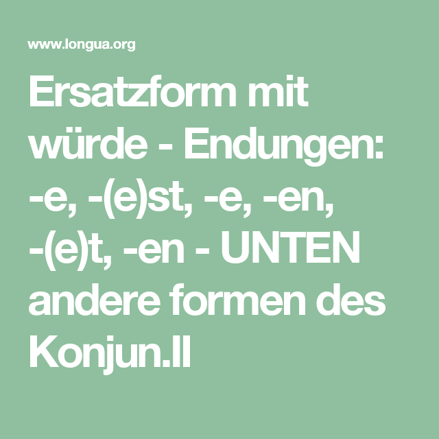 Ersatzform mit würde - Endungen: -e, -(e)st, -e, -en, -(e)t, -en ...