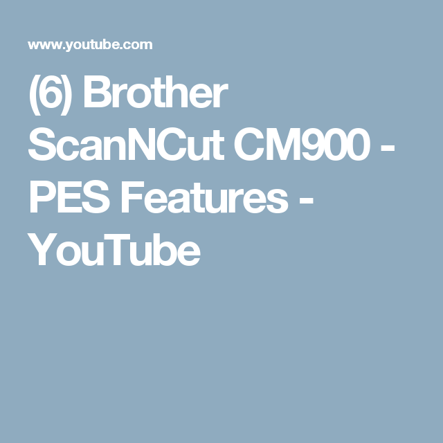 6) Brother ScanNCut CM900 - PES Features - YouTube   Brother