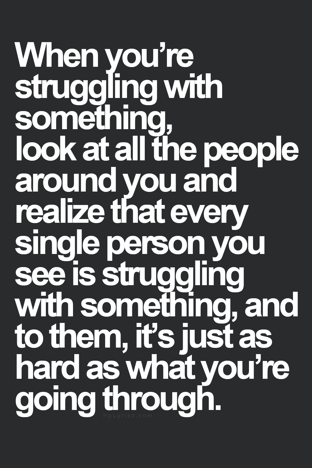 Quotes About Life Struggles Everyone Struggles  Use Your Words  Pinterest  Wisdom Truths