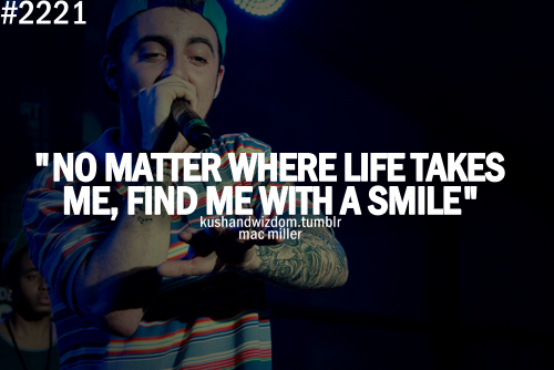 No Matter Where Life Takes Me Quotes Have Meaning Mac Miller