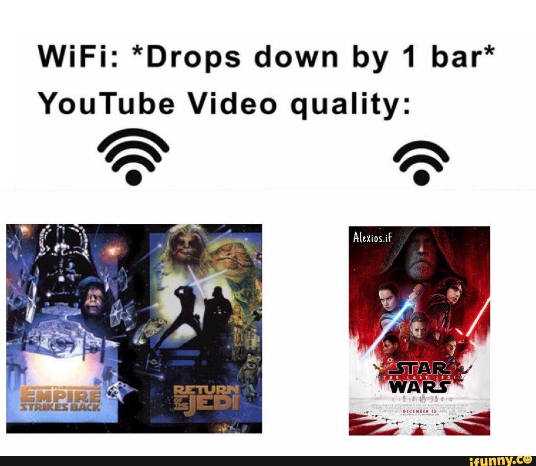 Wifi Drops Down By 1 Bar Youtube Video Quality Ifunny Funny Star Wars Memes Star Wars Humor Star Wars Comics