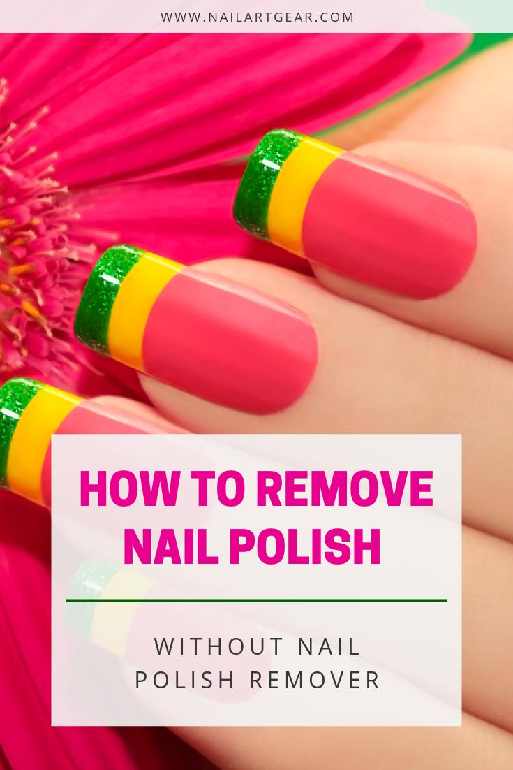 How To Remove Nail Polish Without Nail Polish Remover 7 Easy Ways Nail Polish Remover Nail Polish Natural Nail Polish