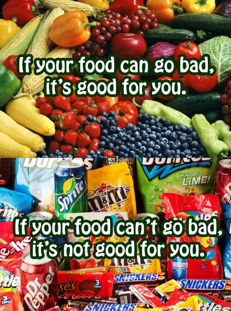 If your food can go bad, it's good for you. if it can't go bad, it's not good for you!