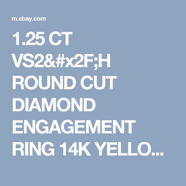 1.25 CT VS2/H ROUND CUT DIAMOND ENGAGEMENT RING 14K YELLOW GOLD ENHANCED  | eBay