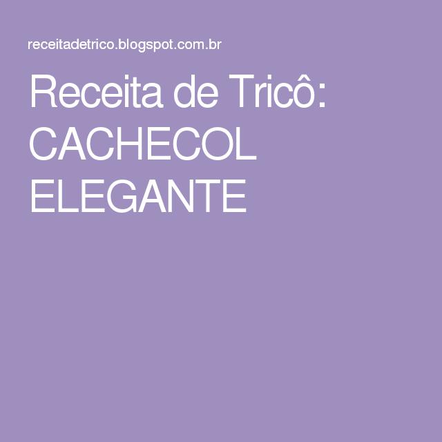 Receita de Tricô: CACHECOL ELEGANTE