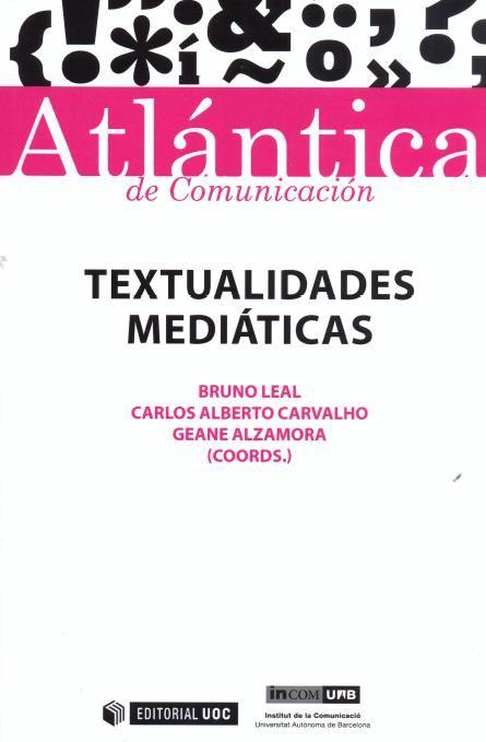 Textualidades mediáticas / Bruno Leal, Carlos Alberto Carvalho, Geane Alzamora (coords.) ; prólogo de Gonzalo Abril