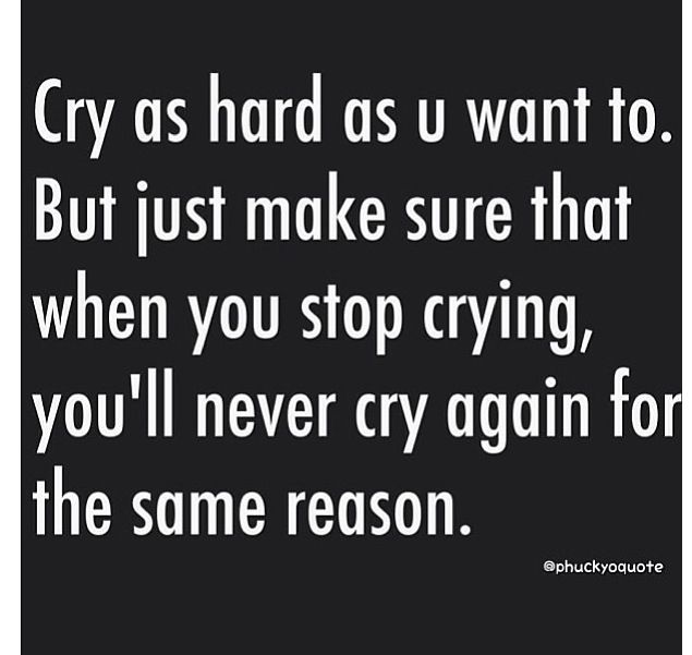 Never Let Him Make You Cry Twice How To Memorize Things Amazing Quotes Wise Words
