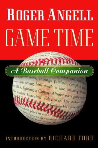 Game Time: A Baseball Companion by Angell Roger (2003-04-01) Hardcover