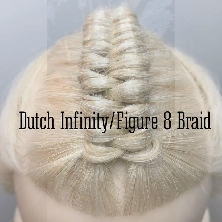 Tutorial Time The Dutch Infinityfigure 8 Braid Hair In 2019