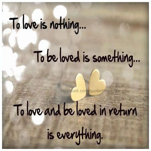 To Love Is Nothing To Be Loved Is Everything To Love And Be Loved In Return Is Everything