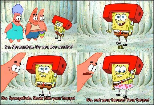 Then SpongeBob runs into his house with his head  Then