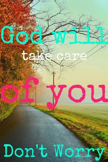 God Will Take Care Of You Dont Worry Words Bible Verses Bible