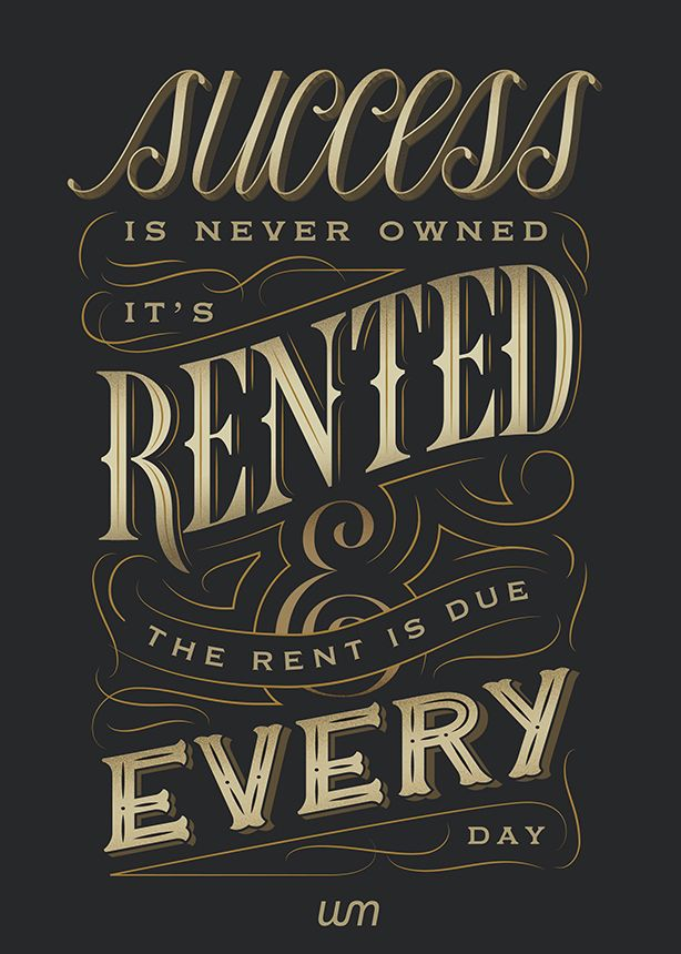 Success Is Never Owned It S Rented And The Rent Is Due Every Day By Watermark Design Quotes Phrases Quote Watermark Design Lettering Typography Letters