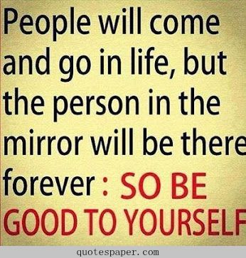 So be good to yourself