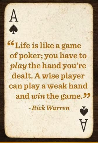 Play The Hand That Was Dealt To You Dont Cheat Or Quit You Can