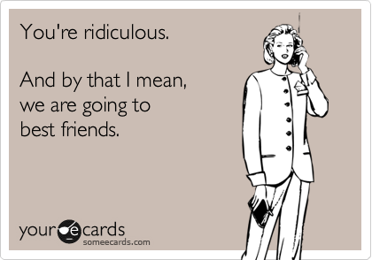 This is so true! If I say this to you, we will become best friends