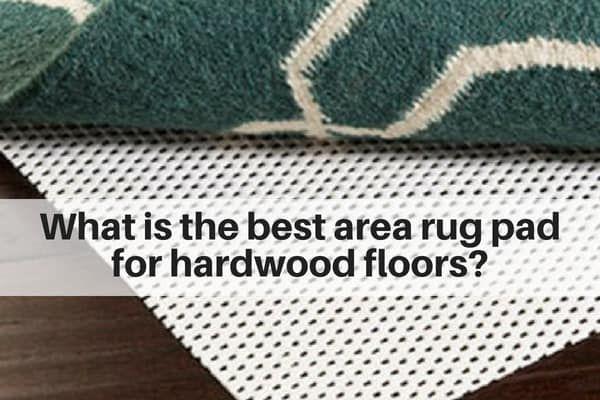 Best Area Rug Pad For Hardwood Floors Staining Hardwood