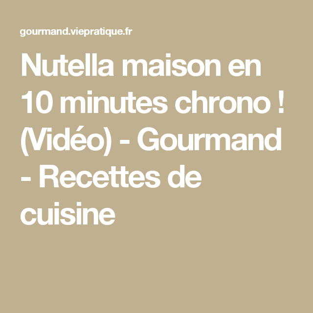 Nutella maison en 10 minutes chrono ! (Vidéo) - Gourmand - Recettes de cuisine