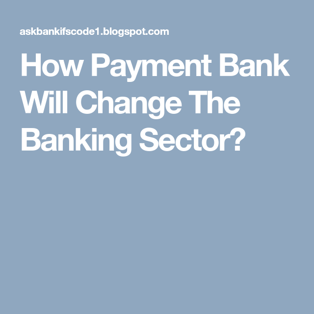How Payment Bank Will Change The Banking Sector Change Payment Banking