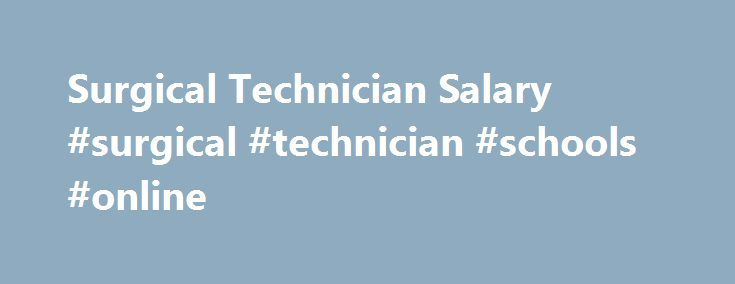 Surgical Technician Salary Surgical Technician Schools Online
