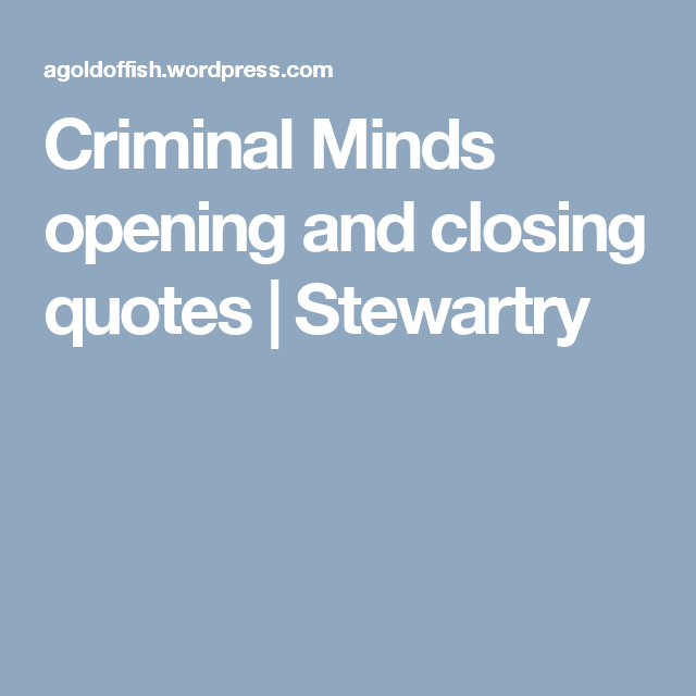 Criminal Minds Opening And Closing Quotes Criminal Minds Quotes Criminal Minds Quotes