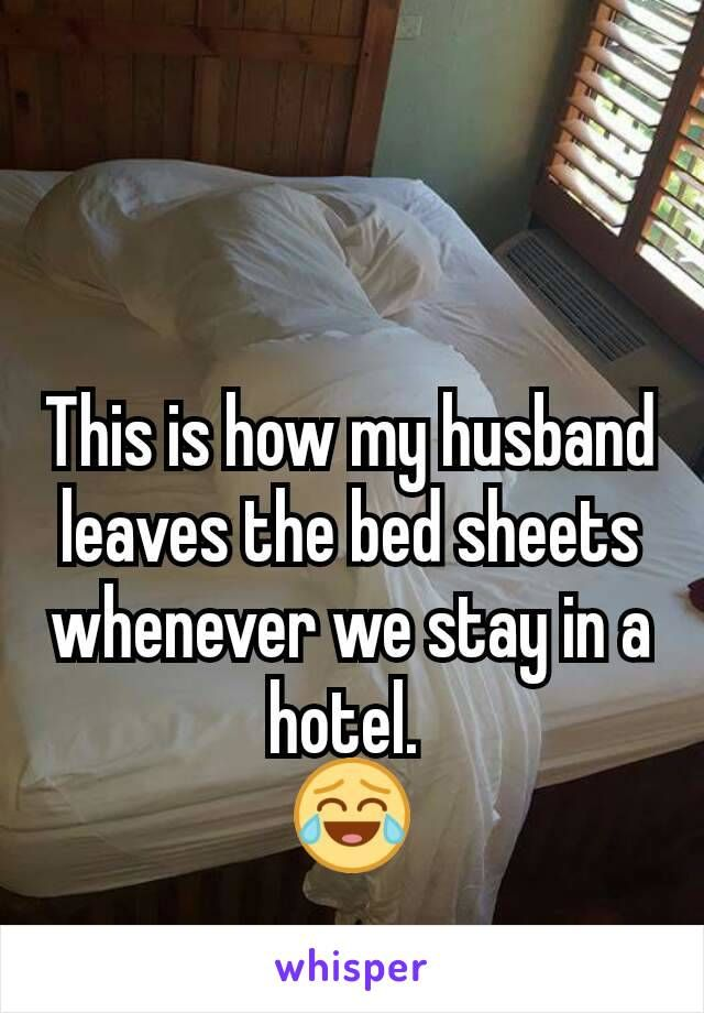 This Is How My Husband Leaves The Bed Sheets Whenever We Stay In A Hotel Whisper Confessions Whisper App Bed Sheets