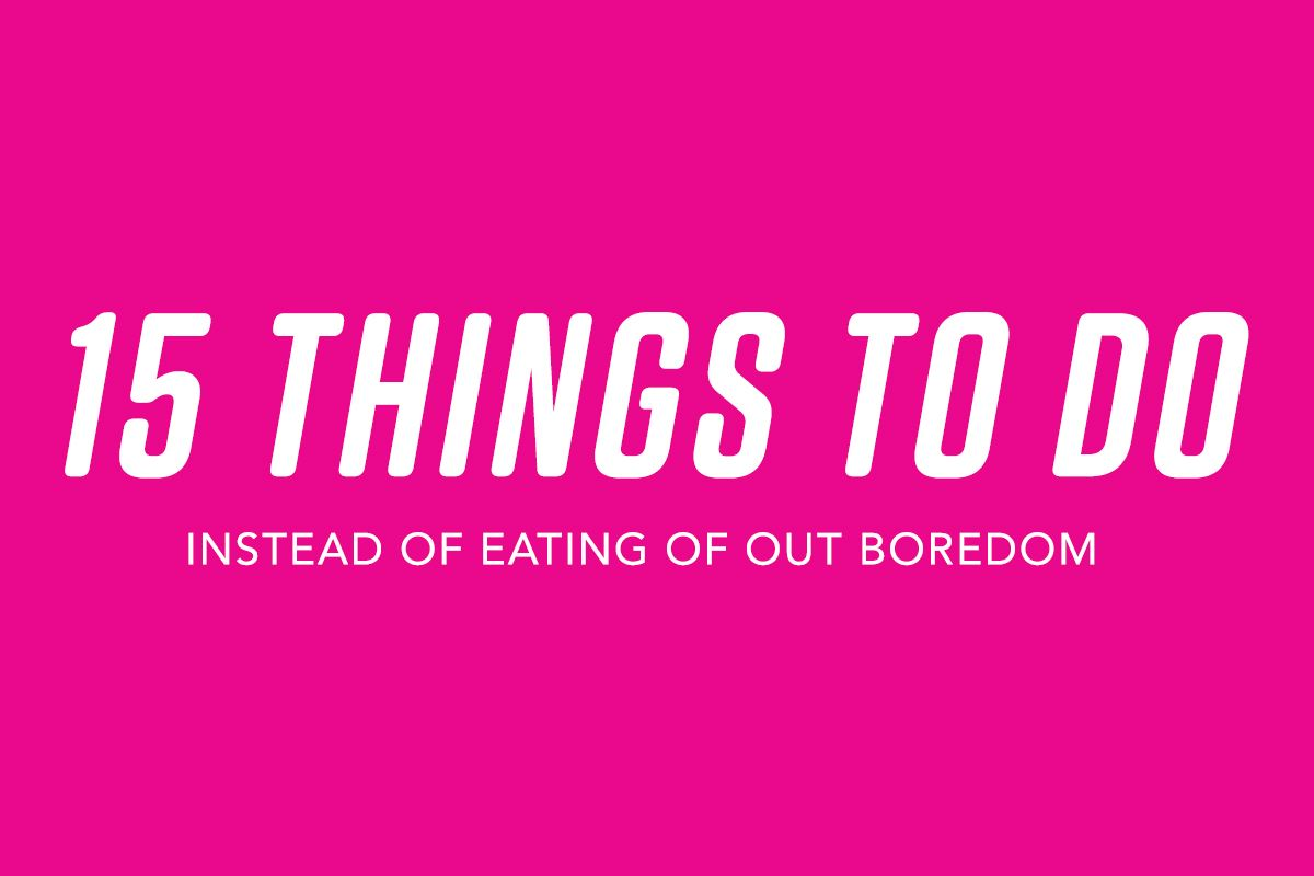 how to quit eating when bored