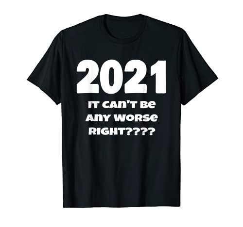 2021 It Can't Be Any Worse Right Funny New Years G