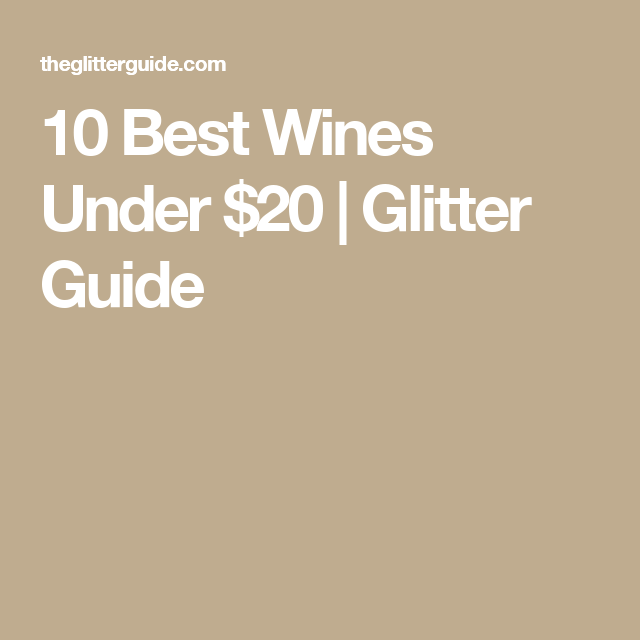 10 Best Wines Under $20 | Glitter Guide