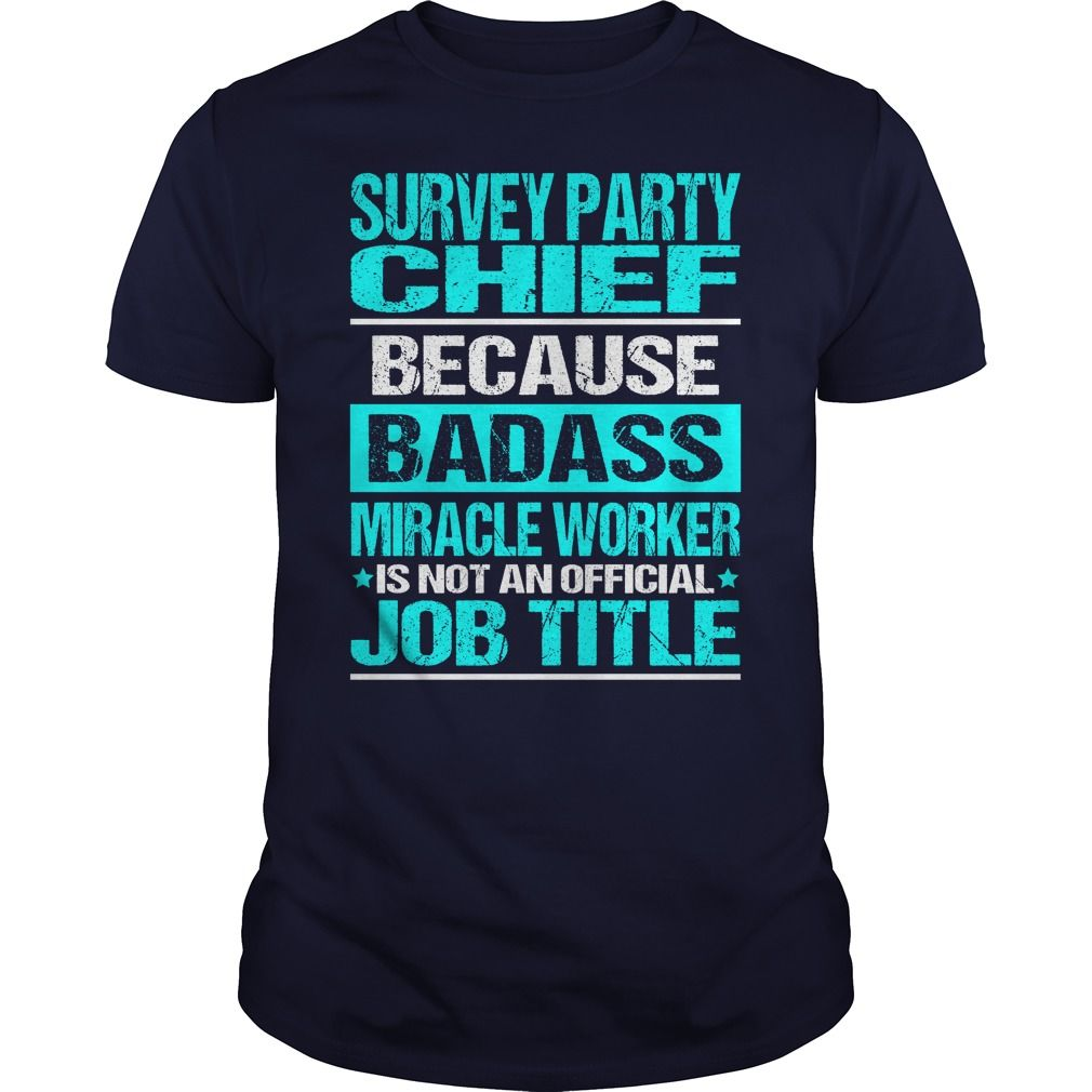 SURVEY PARTY CHIEF Because BADASS Miracle Worker Isn't An Official Job Title T-Shirts, Hoodies. SHOPPING NOW ==► https://www.sunfrog.com/LifeStyle/SURVEY-PARTY-CHIEF-BADASS-Navy-Blue-Guys.html?id=41382