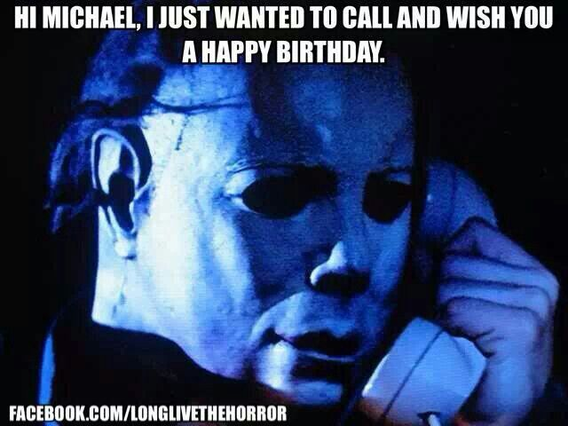 Happy Birthday Michael Myers Halloween Horrormeme Horror