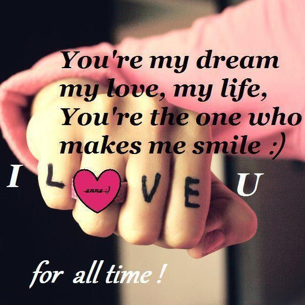 Youre My Dream My Love My Life Youre The One Who Makes Me Smile A I Love U For All Time Romantic Quotes For Her Love Quotes For Her Romantic Love Poems