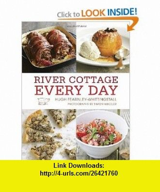 River cottage every day 9781607740988 hugh fearnley whittingstall river cottage every day 9781607740988 hugh fearnley whittingstall isbn 10 riversreal food recipescooking forumfinder Images