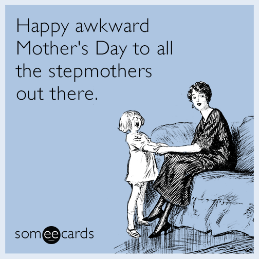 Happy Awkward Mother S Day To All The Stepmothers Out There Someecards Mothersday Mothersdsayme Mothers Day Memes Funny Step Mothers Day Funny Mothers Day