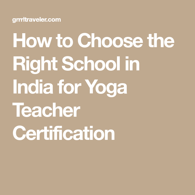 How To Choose The Right School In India For Yoga Teacher