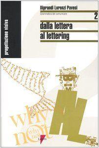 Dalla lettera a lettering - Giancarlo Iliprandi, Giorgio Lorenzi, Jacopo Pavesi