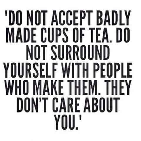 Do not accept badly made cups of tea do not surround yourself quote do not accept badly made cups of tea do not surround yourself with people who make them solutioingenieria Choice Image