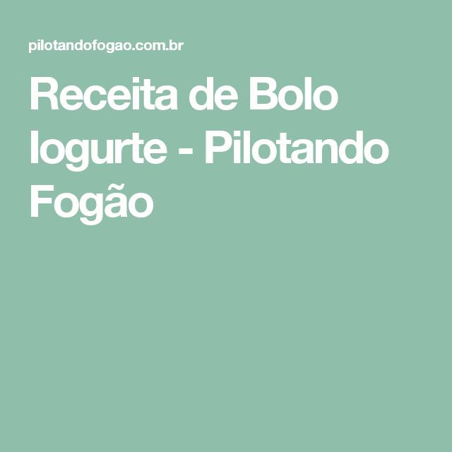 Receita de Bolo Iogurte - Pilotando Fogão