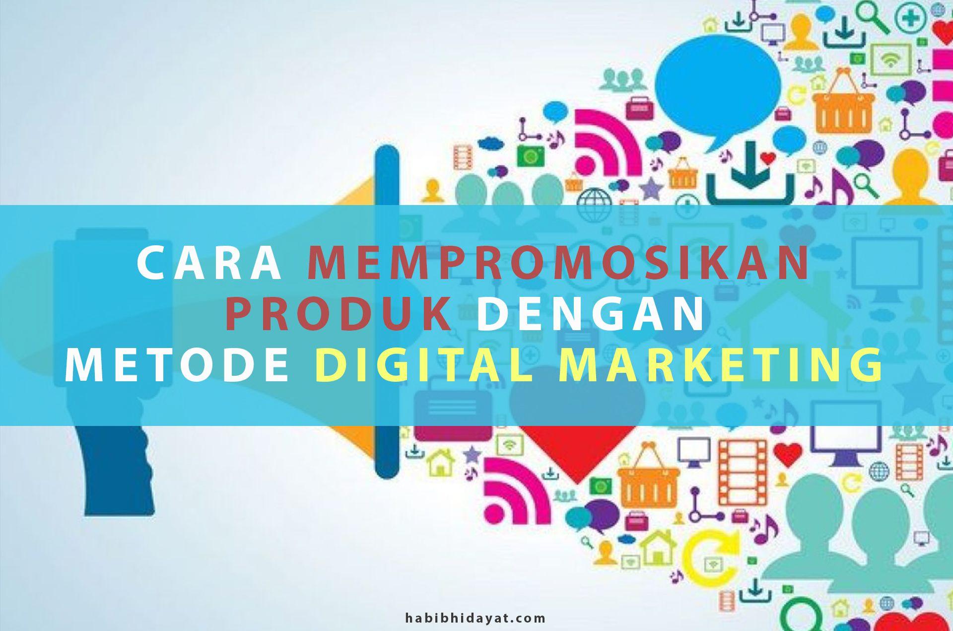 Cara Mempromosikan Produk Dengan Metode Pemasaran Digital Pemasaran Digital Pemasaran Marketing