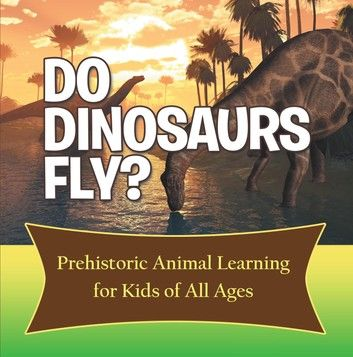 Do Dinosaurs Fly? Prehistoric Animal Learning For Kids Of A... #prehistoricanimals